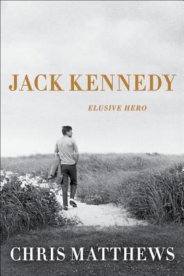 Jack Kennedy: Elusive Hero - Matthews, Christopher