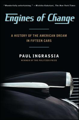 Engines of Change: A History of the American Dream in Fifteen Cars - Ingrassia, Paul
