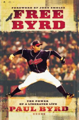 Free Byrd: The Power of a Liberated Life - Byrd, Paul, and Smoltz, John (Foreword by)
