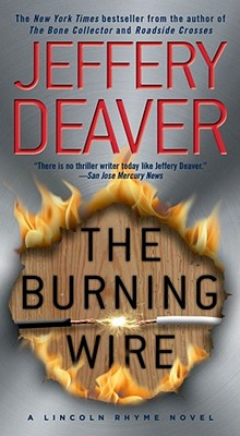 The Burning Wire: A Lincoln Rhyme Novel - Deaver, Jeffery