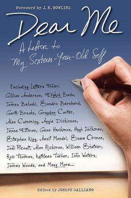 Dear Me: A Letter to My Sixteen-Year-Old Self - Galliano, Joseph (Editor), and Rowling, J K (Foreword by)