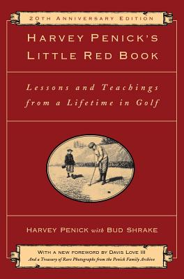 Harvey Penick's Little Red Book: Lessons and Teachings from a Lifetime in Golf - Penick, Harvey, and Shrake, Bud, and Love, Davis (Foreword by)