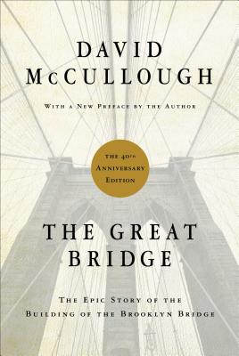 The Great Bridge: The Epic Story of the Building of the Brooklyn Bridge - McCullough, David