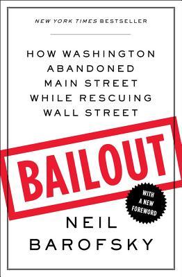 Bailout: How Washington Abandoned Main Street While Rescuing Wall Street - Barofsky, Neil