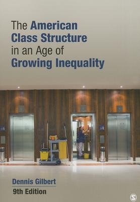 The American Class Structure in an Age of Growing Inequality - Gilbert, Dennis L