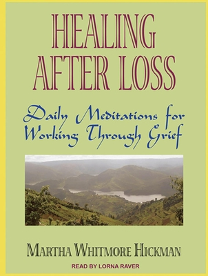 Healing After Loss: Daily Meditations for Working Through Grief - Hickman, Martha Whitmore, and Raver, Lorna (Read by)