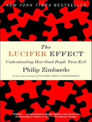 The Lucifer Effect: Understanding How Good People Turn Evil - Zimbardo, Philip G, PhD, and Foley, Kevin (Read by)