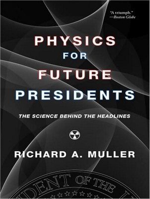 Physics for Future Presidents: The Science Behind the Headlines - Muller, Richard A, and Larkin, Pete (Narrator)