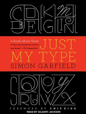 Just My Type: A Book about Fonts - Garfield, Simon, Mr., and Jackson, Gildart (Read by)