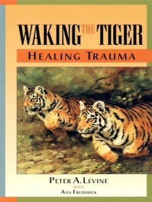 Waking the Tiger: Healing Trauma - Levine, Peter A, and Frederick, Ann, and Costanzo, Paul (Narrator)