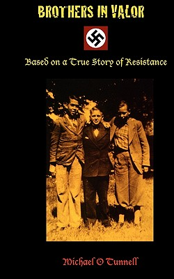 Brothers in Valor: A Story of Resistance - Tunnell, Michael O