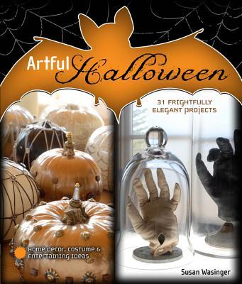 Artful Halloween: 31 Frightfully Elegant Projects - Wasinger, Susan