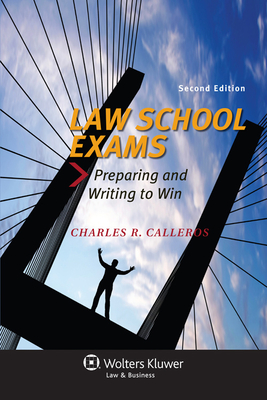 Law School Exams: Preparing and Writing to Win - Calleros, Charles R