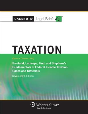 Casenote Legal Briefs: Taxation, Keyed to Freeland, Lathrope, Lind, and Stephens's Fundamentals of Federal Income Taxation - Casenotes, and Briefs, Casenote Legal