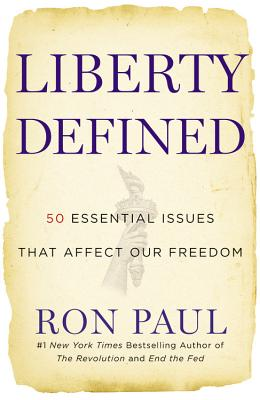 Liberty Defined: 50 Essential Issues That Affect Our Freedom - Paul, Ron