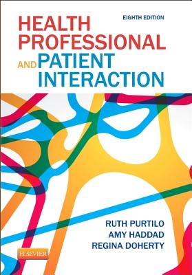Health Professional and Patient Interaction - Purtilo, Ruth, and Haddad, Amy, and Doherty, Regina