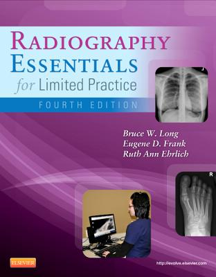 Radiography Essentials for Limited Practice - Long, Bruce W, and Frank, Eugene D, and Ehrlich, Ruth Ann