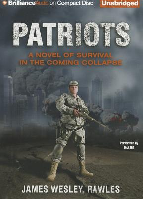Patriots: A Novel of Survival in the Coming Collapse - Rawles, James Wesley, and Hill, Dick (Performed by)