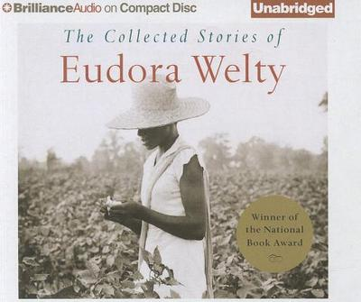 The Collected Stories of Eudora Welty - Welty, Eudora, and Rosenblat, Barbara (Performed by), and Zackman, Gabra (Performed by)
