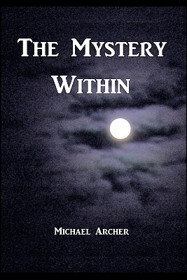 The Mystery Within - Archer, Michael, Professor