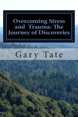 Overcoming Stress and Trauma: The Journey of Discoveries - Tate, Gary, and Tate, Nick (Editor)