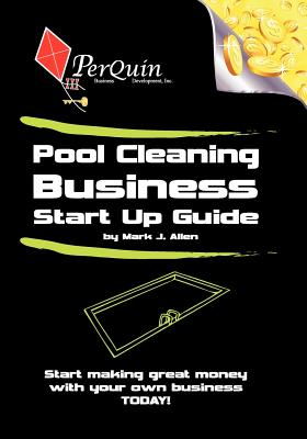 Pool Cleaning Business Start-Up Guide - Allen, Mark J