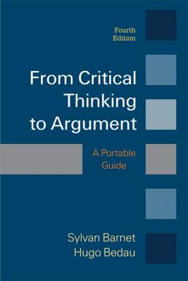 From Critical Thinking to Argument: A Portable Guide - Barnet, Sylvan, and Bedau, Hugo