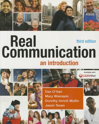 Real Communication: An Introduction - O'Hair, Dan, and Weimann, Mary, and Mullin, Dorothy Imrich
