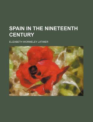 Spain in the Nineteenth Century - Latimer, Elizabeth Wormeley