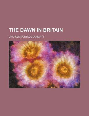 The Dawn in Britain Volume 2 - Doughty, Charles Montagu