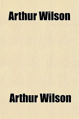 Arthur Wilson - Wilson, Arthur