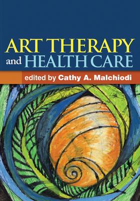 Art Therapy and Health Care - Malchiodi, Cathy A, PhD, Lpcc (Editor)