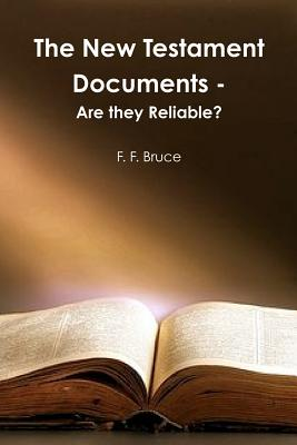The New Testament Documents: Are They Reliable? - Bruce, Frederick Fyvie, and Bruce, F F