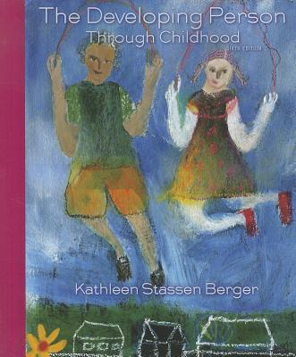 The Developing Person Through Childhood - Berger, Kathleen Stassen, Professor