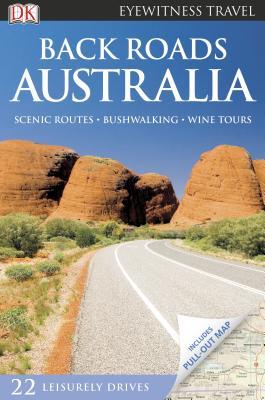 DK Eyewitness Travel: Back Roads Australia - Bates, Jarrod, and Dunston, Lara, and Harrison, Andrew
