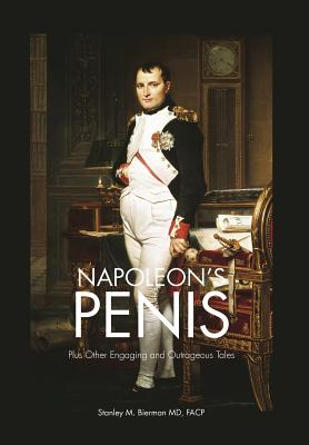 Napoleon's Penis: Plus Other Engaging and Outrageous Tales - Bierman MD, Facp Stanley M