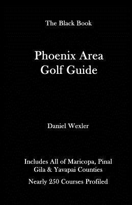 The Phoenix Area Golf Guide - Wexler, Daniel
