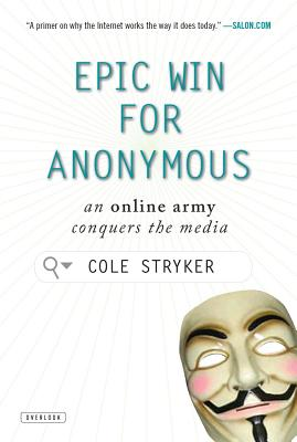 Epic Win for Anonymous: An Online Army Conquers the Media - Stryker, Cole