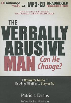 The Verbally Abusive Man, Can He Change?: A Woman's Guide to Deciding Whether to Stay or Go - Evans, Patricia, MD, Faan, Faap, and Merlington, Laural (Performed by)