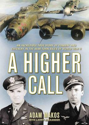 A Higher Call: An Incredible True Story of Combat and Chivalry in the War-Torn Skies of World War II - Makos, Adam, and Dean, Robertson (Read by)