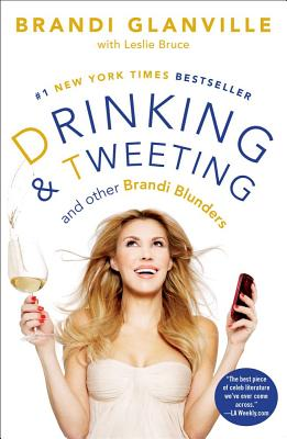 Drinking and Tweeting: And Other Brandi Blunders - Glanville, Brandi, and Bruce, Leslie