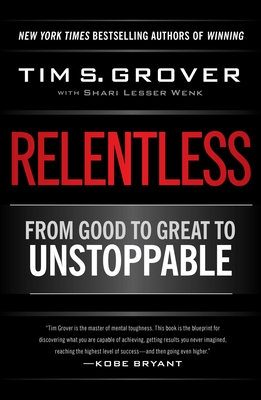Relentless: From Good to Great to Unstoppable - Grover, Tim S, and Wenk, Shari Lesser