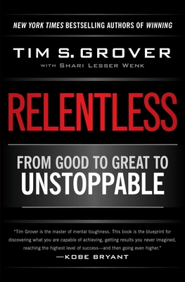 Relentless: From Good to Great to Unstoppable - Grover, Tim, and Wenk, Shari Lesser