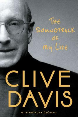 The Soundtrack of My Life - Davis, Clive, and DeCurtis, Anthony, Professor