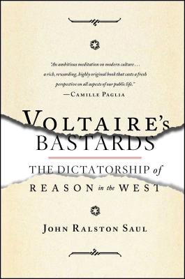Voltaire's Bastards: The Dictatorship of Reason in the West - Saul, John Ralston