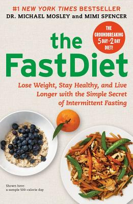 The FastDiet: Lose Weight, Stay Healthy, and Live Longer with the Simple Secret of Intermittent Fasting - Mosley, Michael, and Spencer, Mimi