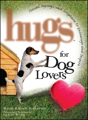 Hugs for Dog Lovers: Stories Sayings and Scriptures to Encourage and in - Robertson, Willie, and Robertson, Korie