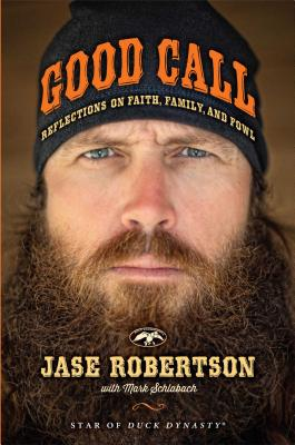 Good Call: Reflections on Faith, Family, and Fowl - Robertson, Jase, and Schlabach, Mark