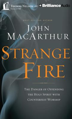 Strange Fire: The Danger of Offending the Holy Spirit with Counterfeit Worship - MacArthur, John, and England, Maurice (Performed by)