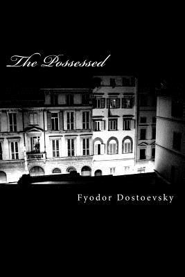 The Possessed - Dostoevsky, Fyodor Mikhailovich
